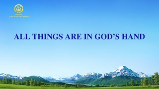 "2020 English Christian Song With Lyrics | ""All Things Are in God's Hand"""