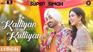 Kalliyan Kulliyan – Lyrical | Super Singh | Diljit Dosanjh & Sonam Bajwa | Jatinder Shah