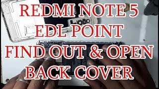 How to Open Xiaomi Redmi Note 5 Back Cover & find out edl pinout