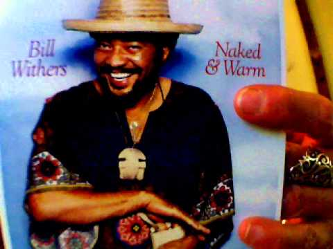 BILL WITHERS - naked & warm - 1976 - YouTube