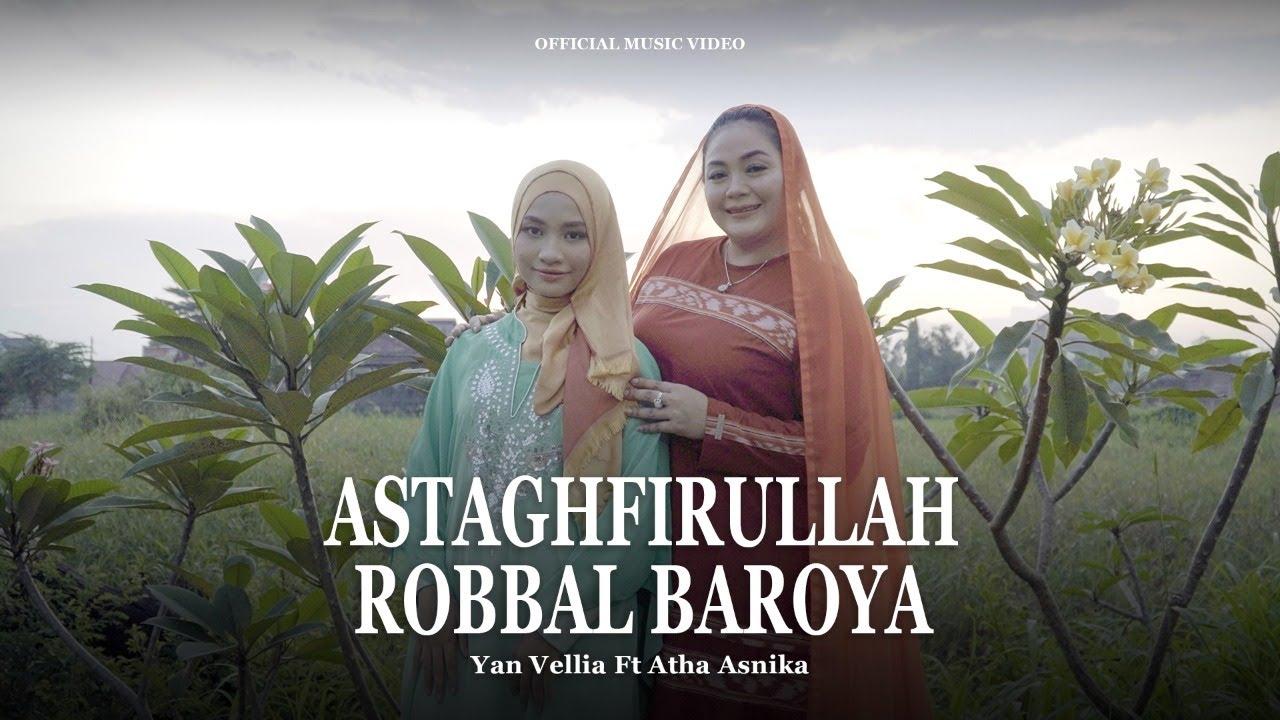 ASTAGHFIRULLAH ROBBAL BAROYA - YAN VELLIA Ft. ATHA ASNIKA (OFFICIAL MUSIC VIDEO)