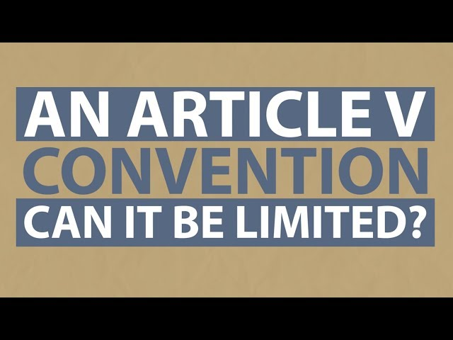 An Article V Convention: Can It Be Limited?