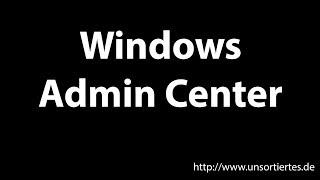 Windows Admin Center - Viele Tools unter einem Dach