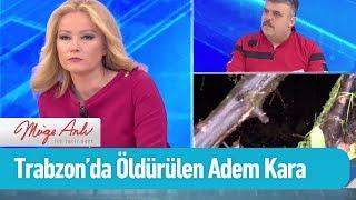 Trabzon'da öldürülen Adem Kara... - Müge Anlı ile Tatlı Sert 22 Şubat 2019