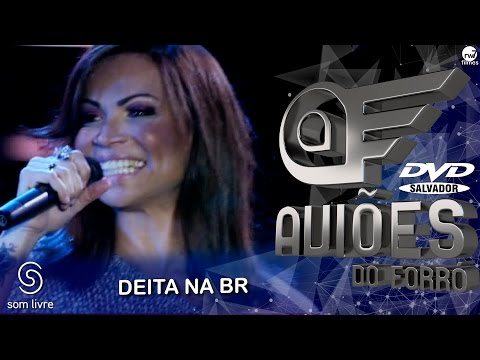 Aviões do Forró - DVD Ao Vivo em Salvador - Deita na BR