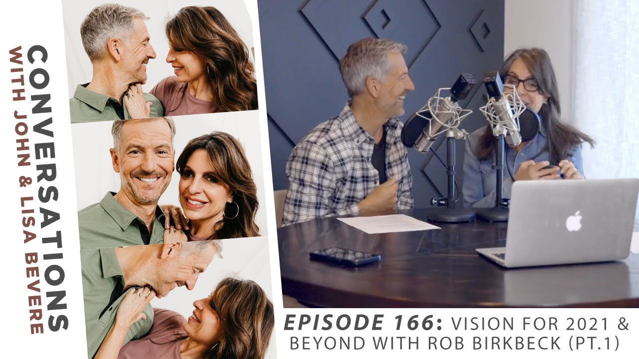 PODCAST: Conversations with John & Lisa | Ep. 166: Vision for 2021 & Beyond with Rob Birkbec