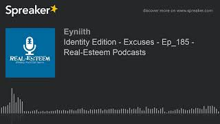 Identity Edition - Excuses - Ep_185 - Real-Esteem Podcasts