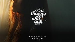 Có Ai Thương Em Như Anh...「Acoustic Album」 #Chang