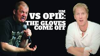 Jim vs Opie: The Gloves come off