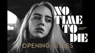 NO TIME TO DIE  (2020) BILLIE EILISH - Opening Title Song (Proof of Concept)