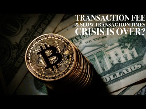 Bitcoin's Transaction Fee And Slow Transaction Times Crisis Is Over? $34 To $0.75