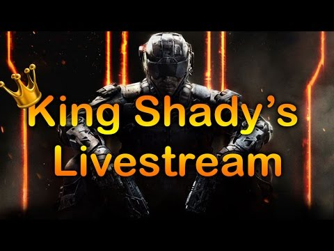 King Shady's Live Stream - Black Ops 3