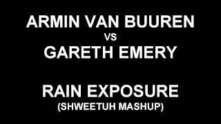 Armin van Buuren vs Gareth Emery - Rain Exposure (ShweetuH Mashup)