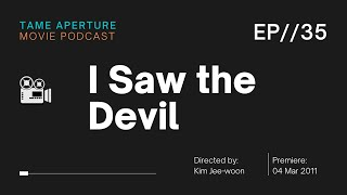 Tame Aperture #35 - I Saw the Devil