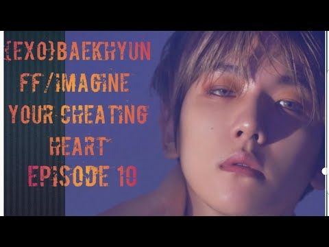 {EXO} BAEKHYUN FF/IMAGINE YOUR  CHEATING HEART EP. 10  {FAKE SUBS}