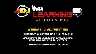 ADJ Live Learning Webinar #10: ADJ WiFly NE1