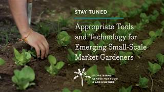 appropriate tools and technology for emerging small scale market gardeners