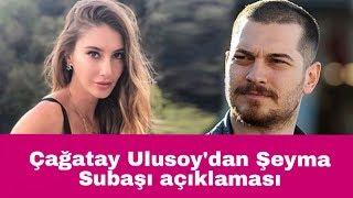 Çağatay Ulusoy'dan Şeyma Subaşı açıklaması