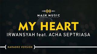 IRWANSYAH feat. ACHA SEPTRIASA - MY HEART (Karaoke Version)