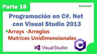 Arrays (Arreglos) Matrices Unidimensionales (18-25) Programación en C#. Net con Visual Studio 2013