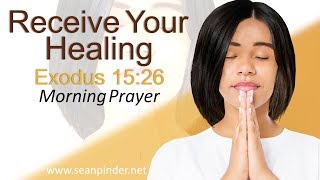 RECEIVE YOUR HEALING RIGHT NOW - EXODUS 15 -  MORNING PRAYER