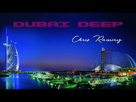 Deep House 2017 - Dubai Deep - Chris Ramirez