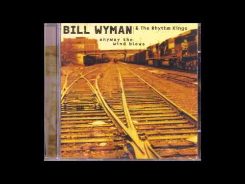 Bill Wyman & The Rhythm Kings - Anyway The Wind Blow - Full Album