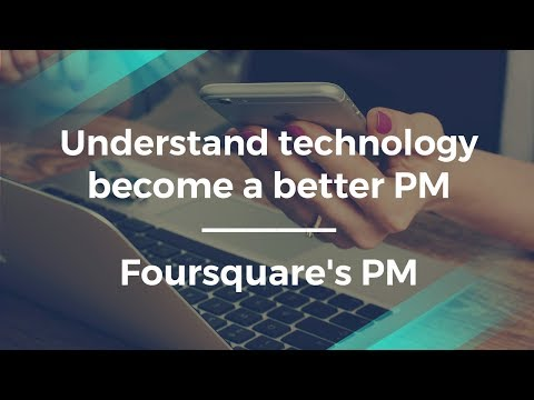 How Important Is It to Understand Technology by Foursquare PM