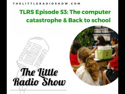 TLRS Ep.53: The computer catastrophe & Back to school
