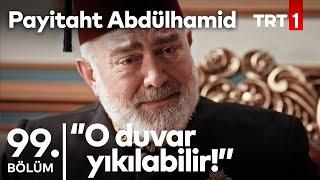 ''Siz Hünkar'ımızın dayandığı bir duvarsınız!'' I Payitaht Abdülhamid 99. Bölüm