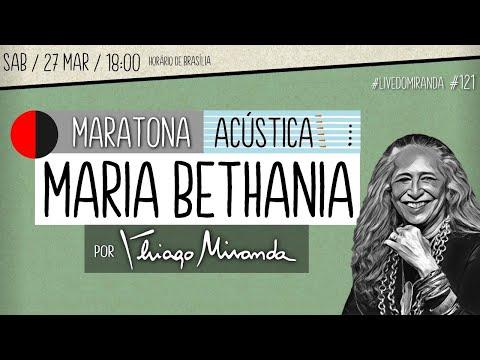 Live Maratona Acústica MARIA BETHÂNIA por Thiago Miranda  #LiveDoMiranda #121
