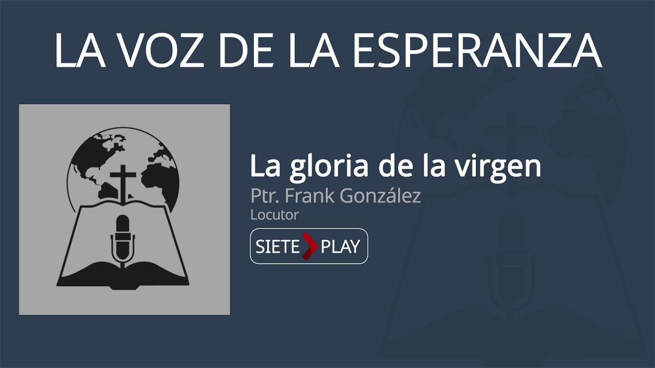 La voz de la esperanza: La gloria de la virgen - Ptr. Frank Gonzales