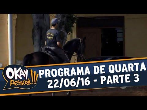 Okay Pessoal!!! (22/06/16) - Quarta - Parte 3