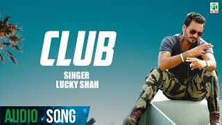 Club | Lucky Shah | (Full Audio Song) | Latest Punjabi Songs 2018 | Finetone