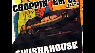 Swisha House - Choppin Em Up pt 5