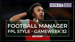 FOOTBALL MANAGER - FPL STYLE: Gameweek 32 | AUBAMEYANG ON FIRE