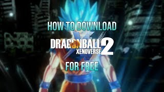 How To Get Dragon Ball Xenoverse 2 For Free on PC  | Tutorial 2019 |