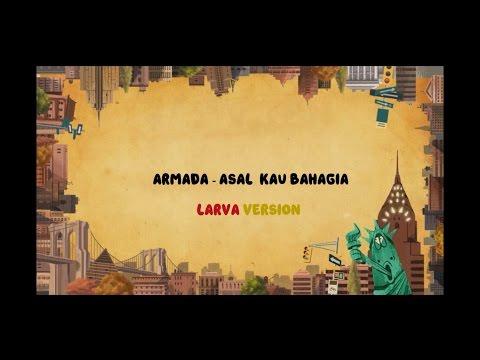 [LMV] Armada - Asal Kau Bahagia Larva Version