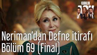 Kiralık Aşk 69. Bölüm (Final) - Neriman'dan Defne İtirafı