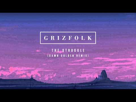 Grizfolk - The Struggle (Dawn Golden Remix)