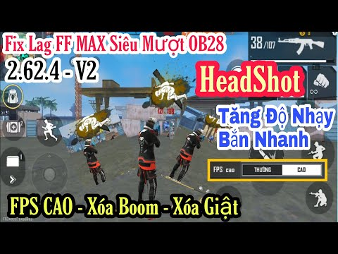HƯỚNG DẪN FIX LAG FREE FIRE MAX NEW SMOOTH ANDROID PRO 2.62.4 OB 28