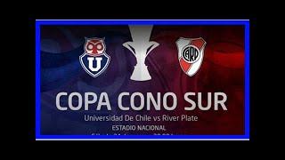 Noticias de última hora | Universidad de Chile vs. River: formaciones, día, horario y TV | Goal.com