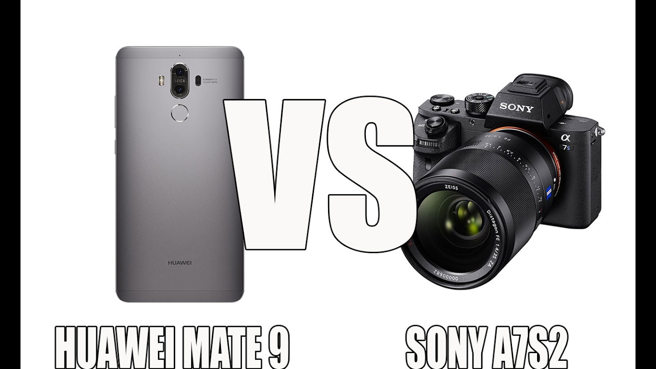 huawei mate 9 vs sony a7s2 camera phone vs DSLR