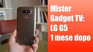 Mister Gadget® TV: LG G5 un mese dopo - Quick Review