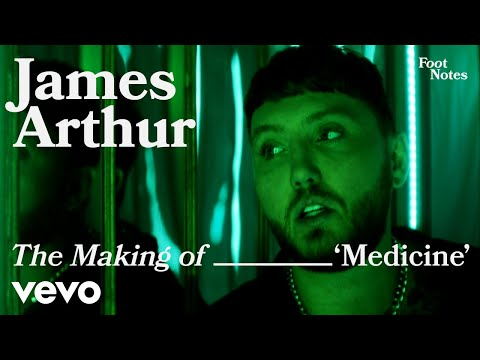 James Arthur - The Making of 'Medicine' | Vevo Footnotes