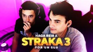 HAGA REIR A STRAKA POR 1 SUB || PARTE 3