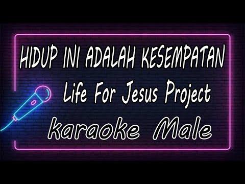 HIDUP INI ADALAH KESEMPATAN - Life For Jesus Project  ( KARAOKE HQ Audio )