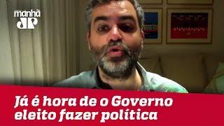 Já é hora de o Governo eleito, articulado com o atual, fazer política | Carlos Andreazza