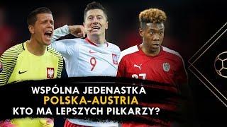 #34 POLSKA-AUSTRIA - WSPÓLNA JEDENASTKA. KTO MA LEPSZYCH PIŁKARZY?