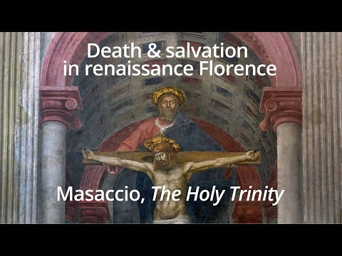 Death and salvation in renaissance Florence: Masaccio, The Holy Trinity